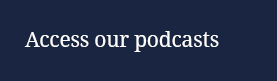 Access our podcasts