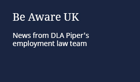 Be Aware UK: News from DLA Piper's employment law team