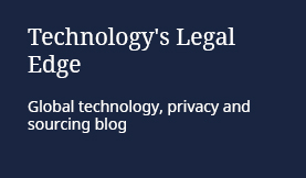 Technology's Legal Edge: Global technology, privacy and sourcing blog