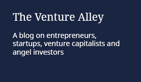 The Venture Alley: A blog on entrepreneurs, startups, venture capitalists and angel investors