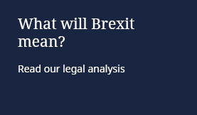 What will Brexit mean? Read our legal analysis