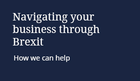 Navigating your business through Brexit: How we can help