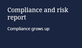 Compliance and risk report: Compliance grows up