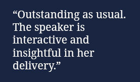 """Outstanding as usual. The speaker is interactive and insightful in her delivery."""