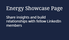 Energy Showcase Page: Share insights and build relationships with fellow LinkedIn members