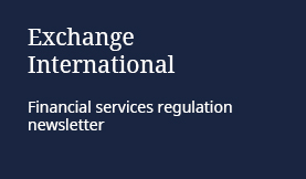 Exchange International: Financial services regulation newsletter