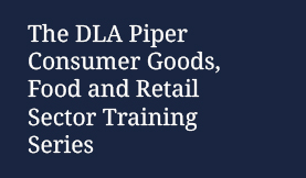 The DLA Piper Consumer Goods, Food and Retail Sector Training Series
