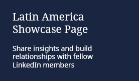 Latin America Showcase page: Share insights and build relationships with fellow LinkedIn members