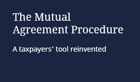 The Mutual Agreement Procedure: A taxpayers' tool reinvented
