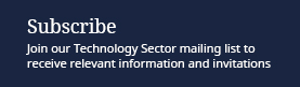 Subscribe: Join our Technology sector mailing list to receive relevant information and invitations