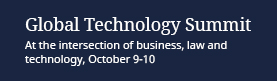 Global Technology Summit: At the intersection of business, law and technology, October 9-10