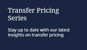 Transfer Pricing Series: Stay up to date with our latest insights on transfer pricing