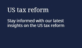 US tax reform: Stay informed with our latest insights on the US tax reform