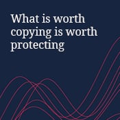 What is worth copying is worth protecting